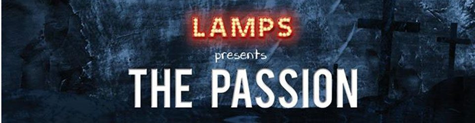 Lamps theatre company presents The Passsion.